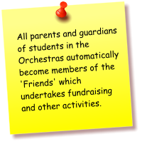 All parents and guardians of students in the Orchestras automatically become members of the 'Friends' which undertakes fundraising and other activities.